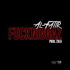 Al-Fatir - Fuckniggaz (prod. Zvlu + Jaynez) - Ear Drops - The Latest Music Drops in Hip Hop, R&B Soul and Pop | Urbansteez