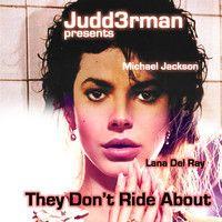 They Don't Ride About (Michael Jackson, Lana Del Rey)   Tracks: Michael Jackson - They Dont Care About Us - Acapella Lana Del Ray - Ride - Instrumental  Download:  My Facebook - https://www.facebook.com/JuDD3Rman Twitter - https://twitter.com/judd3rman1 Soundcloud - https://soundcloud.com/vjjudderman