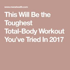 This Will Be the Toughest Total-Body Workout You've Tried In 2017