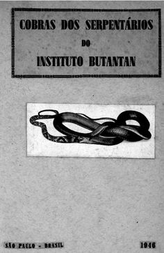 Coleção especial de publicações do cientista Vital Brazil Cobras dos serpentários do Instituto Butantan