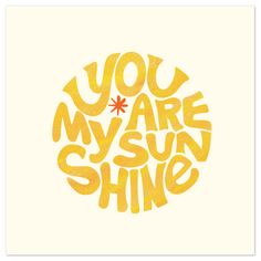 {You are my Sunshine Print by Carrie ONeal} From minted.com.... *love*