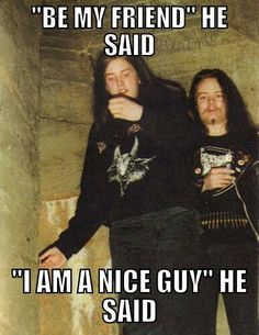 "Varg Vikernes and Euronymous in a catacomb. OP: ""Just a matter of who caught who first."" (Which is how Varg maintains Euronymous's killing occurred.)"