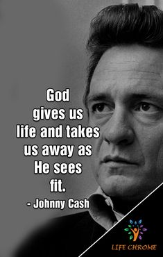 """""""God gives us life and takes us away as He sees fit."""" - Johnny Cash  #JohnnyCashQuotes #LifeChrome #quotes #quotesdaily #quotestagram #quoteslover #motivationalquotes  #inspirationalquotes  #quotesandsaying #quotes4life  #quotestoday Johnny Cash June Carter, Johnny And June, Quotes By Famous People, People Quotes, Johnny Cash Quotes, Motivational Quotes, Inspirational Quotes, Faith Over Fear, Country Quotes"""