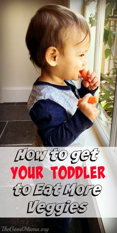 How to get your Toddler to eat More Veggies!