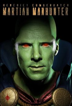 Benedict Cumberbatch as J'onn J'onzz, the Martian Manhunter << I DIDN'T KNOW HOW BAD I WANTED THIS UNTIL RIGHT NOW.
