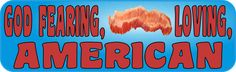 StickerTalk® Brand 10in x 3in God Fearing Bacon Loving American Magnet
