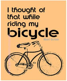 I use to say I thought of that while I was in the shower or driving to work.now I think of new ideas riding my bike. Bicycle Quotes, Cycling Quotes, Bike Shelter, Orange Quotes, Cycling Motivation, Einstein Quotes, Cycling Bikes, Road Bikes, Bike Life