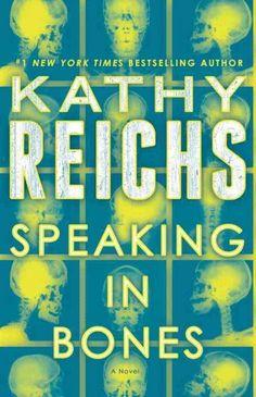 Speaking in Bones, by Kathy Reichs; JULY