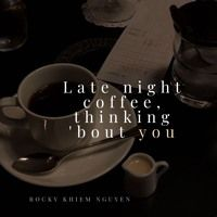 Late Night Coffee Thinking X27 Bout You By Rocky Khiem Nguyen On Soundcloud In 2020 Night Coffee Late Nights Coffee