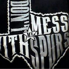 DON'T MESS WITH MY SPURS!!!