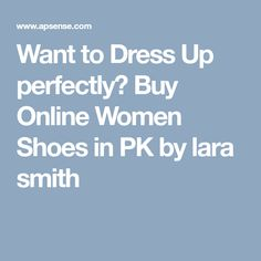 Want to Dress Up perfectly? Buy Online Women Shoes in PK by lara smith Online Shopping Shoes, Dress Up, Stuff To Buy, Women, Costume