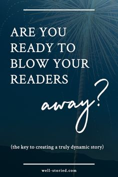 Ready to blow your readers away? Learn how to create an incredibly dynamic story that will leave your readers feeling breathless with this #1 key breakdown from Kristen Kieffer of Well-Storied.com.