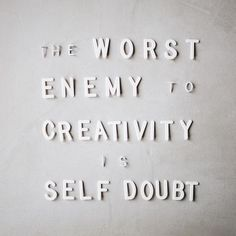 """the worst enemy to creativity is self doubt"""