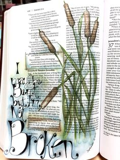 Bible journal entry #5 Isa 35:10, 36:6 Bent but not broken.
