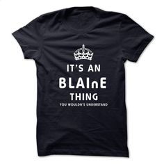 It's An BLAINE Thing You Wouldns Understand T Shirt, Hoodie, Sweatshirts - make your own shirt #Tshirt #clothing