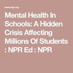 Mental Health In Schools: A Hidden Crisis Affecting Millions Of Students : NPR Ed : NPR