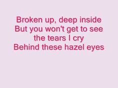 Kelly Clarkson- Behind These Hazel Eyes, my favorite song of hers. She has a amazing voice!
