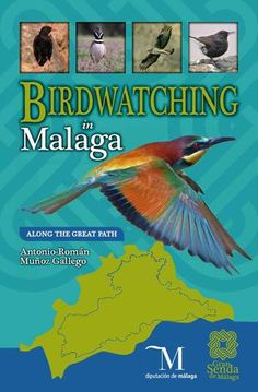 Birdwatching in Malaga along the Great Path, por Turismo Diputación de Málaga. Book about the birds (around 300 species) to be seen along the 35 stages of the Great Path of Malaga.