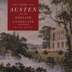 Jane Austen and the English Landscape by Mavis Batey