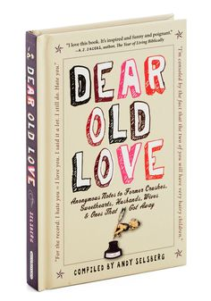 "Dear Old Love. A collection of ""anonymous notes to former crushes, sweethearts, husbands, wives, and ones that got away,"" this hardback book is Andy Selsberg's bittersweet compilation of hilarious and poignant love letter-ettes. #multi #modcloth"