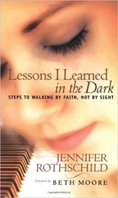 Lessons I Learned in the Dark: Steps to Walking by Faith, Not by Sight: Jennifer Rothschild, Beth Moore: 9781590520475: Amazon.com: Books