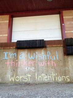 I'm a wishful thinker with the worst intentions  -Taking Back Sunday