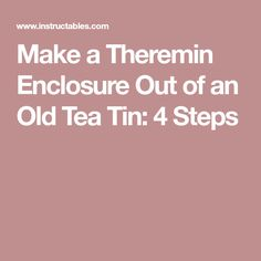 Make a Theremin Enclosure Out of an Old Tea Tin: 4 Steps
