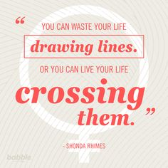 """You can waste your life drawing lines. Or you can live your life crossing them."" - Shonda Rhimes #GreysAnatomy"