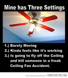 The third one is sooooo true. I always keep it on low or medium because If it is on high it sounds like it is gonna fly off