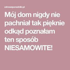 Mój dom nigdy nie pachniał tak pięknie odkąd poznałam ten sposób NIESAMOWITE! Diy Cleaners, Origami Paper, Home Hacks, Holidays And Events, Keep It Cleaner, Diy And Crafts, Good Things, Cleaning, Homemade