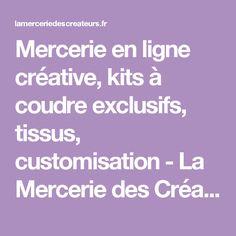 Mercerie en ligne créative, kits à coudre exclusifs, tissus, customisation - La Mercerie des Créateurs