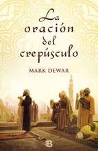 La oracion del crepusculo-Mark Dewar-Narrativa historica