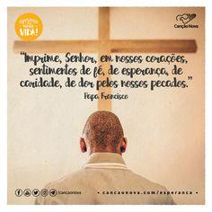 """""""Imprime, Senhor, em nossos corações, sentimentos de fé, de esperança, de caridade, de dor pelos nossos pecados."""" Papa Francisco"""