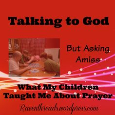 Talking to God...But Asking Amiss.  What my Children taught me about prayer.  #prayer #Bible