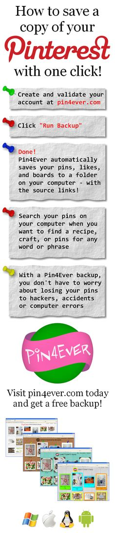 Back up your Pinterest pins quickly and easily with Pin4Ever. Download a copy of all your pins, likes, and boards with one click! The pins you save on Pinterest are not permanent; they can sometimes disappear without any warning due to hackers or computer glitches. Don't risk losing all of your informational treasures that you spent so much time finding and gathering when it's so easy to protect your pins with a Pin4Ever backup.