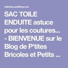 SAC TOILE ENDUITE astuce pour les coutures... - BIENVENUE sur le Blog de P'tites Bricoles et Petits Points