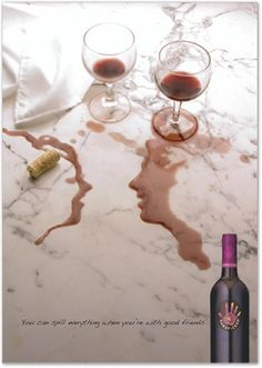 """I really appreciate the tongue-in-cheek nature of this ad and the direct pun in the visual chosen for it. Spilling wine and spilling gossip or sharing conversation are mutually exclusive metaphors used in the message that is being communicated via the images and the tag line (""""You can spill everything when you're with good friends""""). Since wine is something that usually can be enjoyed either alone or in good company, the metaphor is successfully used in this ad and effective."""