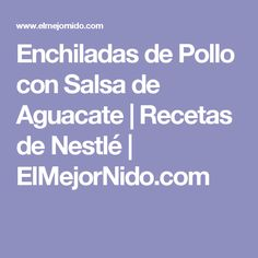 Enchiladas de Pollo con Salsa de Aguacate | Recetas de Nestlé | ElMejorNido.com