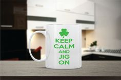 Keep Calm and Jig On Ceramic Coffee Mug  Dishwasher by MugALove