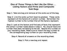Download contains student instructions, teacher instructions, answer key, materials to make 14 task bags and a student recording sheet.  Students will take contents out of each bag and will configure factor pairs.  Students will then find the one number in the bag that does not belong.