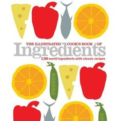 The Illustrated Cooks Book of Ingredients - Cheftalk.com cookbook review