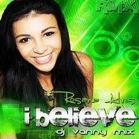 Rosana Alves - I Believe RMX djvanny mix ( produtor ) by Rosana Alves on SoundCloud