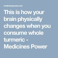 This is how your brain physically changes when you consume whole turmeric - Medicines Power
