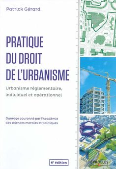 Pratique du droit de l`urbanisme : urbanisme réglementaire, indivduel et opérationnel / Patrick Gérard, 2013
