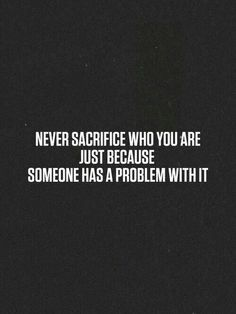 Never sacrifice who you are just because someone has a problem with it! :)
