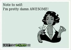Note to self : I'm pretty damn awesome!