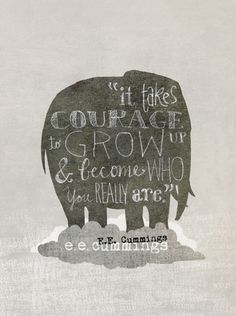 Have courage. Become who you really are. #quote