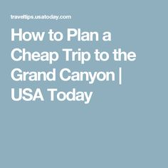 How to Plan a Cheap Trip to the Grand Canyon | USA Today