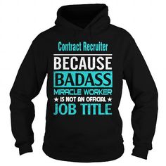 Contract Recruiter Because Badass Miracle Worker Is Not An Official Job Title Please tag, repin & share with your friends who would love it. #hoodie #shirt #tshirt #gift #birthday #Christmas