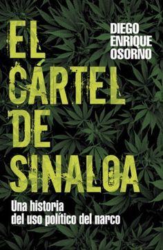 El Cartel de Sinaloa: Un Historia del Uso Politico del Narco  (Spanish Edition) by Diego Enrique Osorno. $12.67. Save 25% Off!. http://yourdailydream.org/showme/dpzfu/0z3f0u7x3x9f3k3g0d5s.html. Publisher: Grijalbo (May 25, 2010)